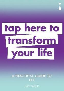 Practical Guide to EFT - Tap here to transform your life