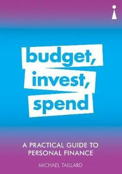 Practical Guide to Personal Finance - Budget, Invest, Spend