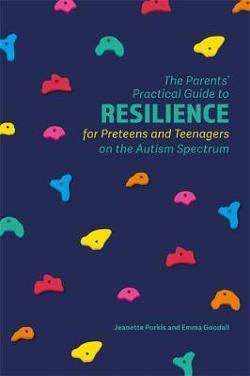 Parents' Practical Guide to Resilience for Preteens and Teenagers on the Autism Spectrum