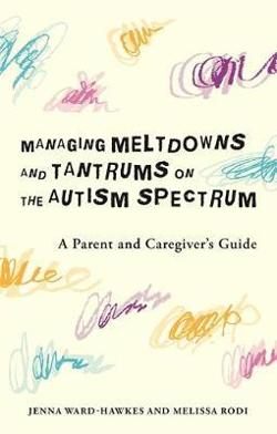 Managing Meltdowns and Tantrums on the Autism Spectrum - A Parent and Caregiver's Guide