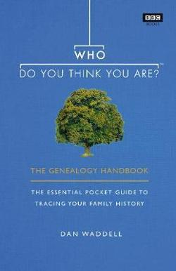 Who Do You Think You Are? - The Genealogy Handbook