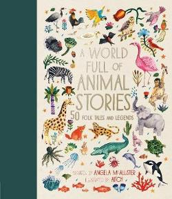 World Full of Animal Stories - 50 favourite animal folk tales, myths and legends