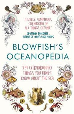 Blowfish's Oceanopedia - 291 Extraordinary Things You Didn't Know About the Sea