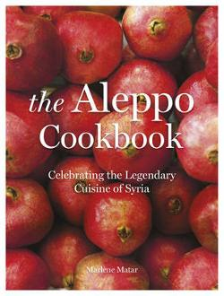 Aleppo Cookbook - Celebrating the Legendary Cuisine of Syria