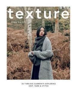 Texture - 20 timeless garments exploring knit, yarn & stitch