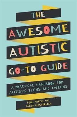 Awesome Autistic Go-To Guide - A Practical Handbook for Autistic Teens and Tweens