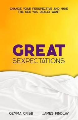 Great Sexpectations - Change your perspective and have the sex you really want