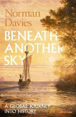 Beneath Another Sky - A Global Journey into History