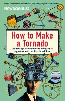 How to Make a Tornado - The strange and wonderful things that happen when scientists break free
