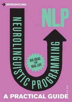 Introducing Neurolingustic Programming (nlp) - A Practical Guide