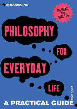 Introducing Philosophy for Everyday Life - a Practical Guide