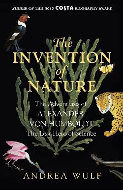 Invention of Nature - The Adventures of Alexander Von Humboldt, the Lost Hero of Science