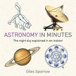 Astronomy in Minutes - 200 Key Concepts Explained in an Instant