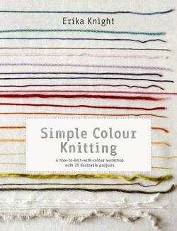 Simple Colour Knitting - A How-to-knit-with-colour Workshop with 20 Desirable Projects
