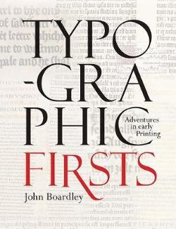 Typographic Firsts -  Adventures in Early Printing