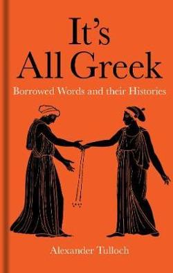 It's All Greek - Borrowed Words and their Histories
