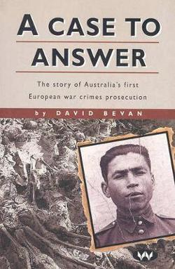 Case to Answer - The story of Australia's first European war crimes prosecution