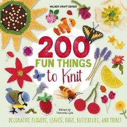 200 Fun Things to Knit - Decorative Flowers, Leaves, Bugs, Butterflies, and More!