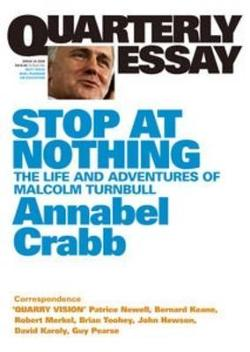 Quarterly Essay 34 - Stop at nothing the life and adventures of Malcolm Turnbull