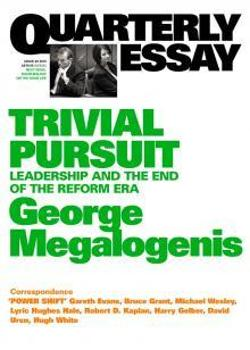 Quarterly Essay 40 - Trivial Pursuit: Leadership and the End of the Reform Era