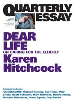 Quarterly Essay 57 - Dear Life - On Caring for the Elderly