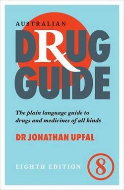 Australian Drug Guide: the Plain Language Guide to Drugs and Medicines of All Kinds