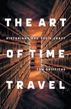 Art of Time Travel: Historians and Their Craft