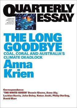 Quarterly Essay 66 - The Long Goodbye:  Coal, Coral and Australia's Climate Deadlock