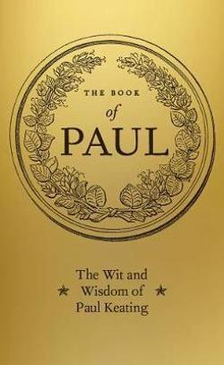 Book of Paul: the Wit and Wisdom of Paul Keating