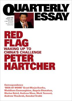 Quarterly Essay 76 -  Red Flag: Waking up to China's Challenge