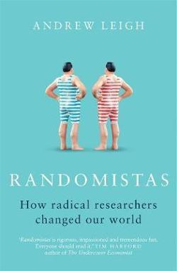 Randomistas: How Radical Researchers Changed Our World