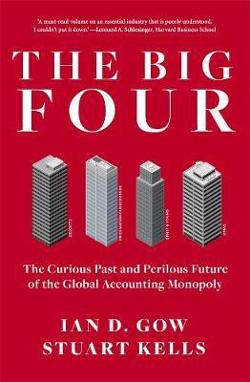 Big Four: The Curious Past and Perilous Future of Global Accounting Monopoly