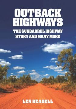 Outback Highways: The Gunbarrel Highway Story & Many More