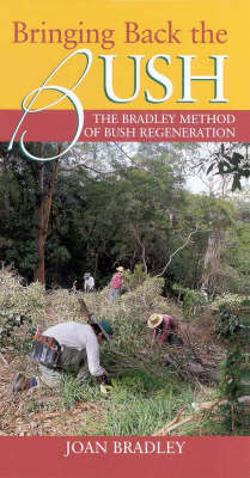 Bringing Back the Bush - The Bradley Method of Bush Regeneration