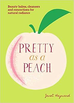 Pretty as a Peach - Beauty balms, cleaners and concoctions for natural radiance