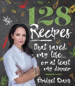 128 Recipes That Saved My  Life... or at Least  My Dinner