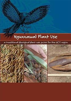 Ngunnawal Plant Use: A Traditional Aboriginal Plant Use Guide for the ACT Region