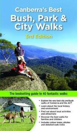 Canberra's Best Bush, Park & City Walks (3rd Edition) - The Bestselling Guide to 40 Fantastic Walks