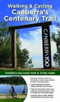 Walking & Cycling Canberra's Centenary Trail - Australia's New Iconic Track in 16 Day Routes