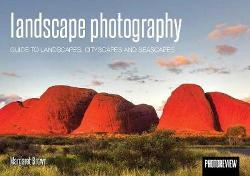 Landscape Photography - Guide to Landscapes, Cityscapes and Seascapes