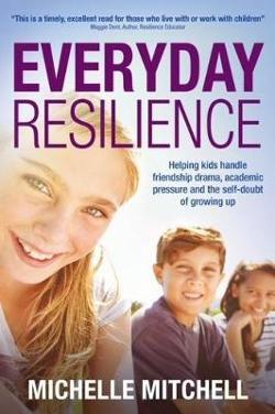 Everyday Resilience - Helping Kids Handle Friendship Drama, Academic Pressure and Theself-Doubt of Growing Up