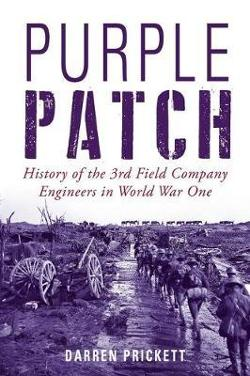 Purple Patch - History of the 3rd Field Company Engineers in World War One