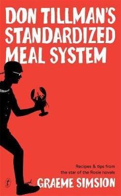 Don Tillman's Standardized Meal System - Recipes and Tips from the Star of the Rosie Novels