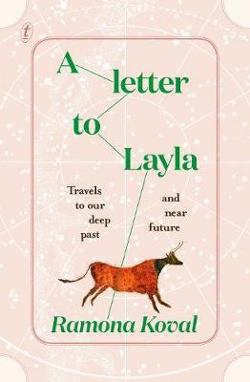 Letter to Layla: Travels to Our Deep Past and Near Future