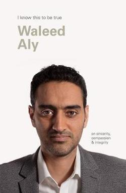 Waleed Aly (I Know This to be True) - On Sincerity, Compassion & Integrity