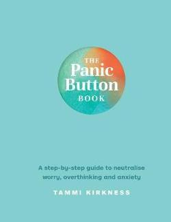 Panic Button Book: A Step-by-Step Guide to Neutralise Worry, Overthinking and Anxiety