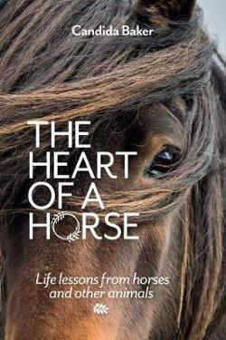 Heart of a Horse - Life Lessons from Horses and Other Animals