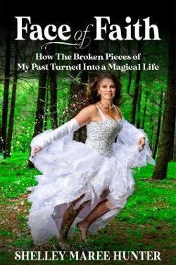 Face of Faith: How the Broken Pieces of my Past Turned into a Magical Life