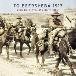 To Beersheeba 1917 - With the Australian Light Horse