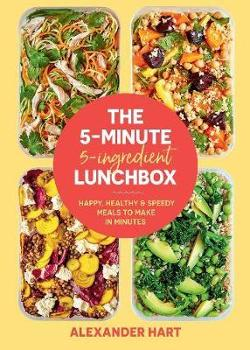 5-Minute 5-Ingredient Lunchbox - Happy, healthy & speedy meals to make in minutes